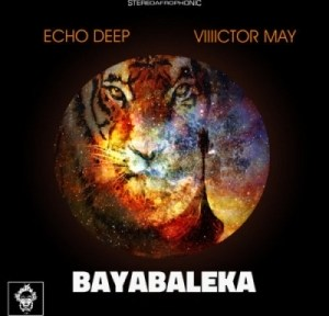 Echo Deep - Bayabaleka (Original Mix) ft. Viiiictor May